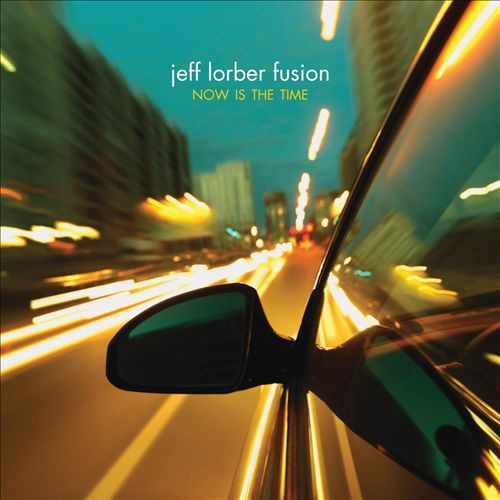Jeff Lorber Fusion - Now Is The Time (Heads Up, 2010)